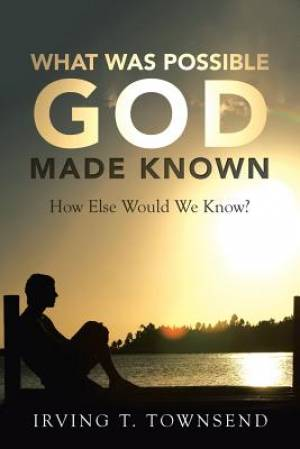 What Was Possible God Made Known: How Else Would We Know?