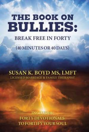The Book on Bullies: Break Free in Forty (40 Minutes or 40 Days): Includes Forty Devotionals to Fortify Your Soul