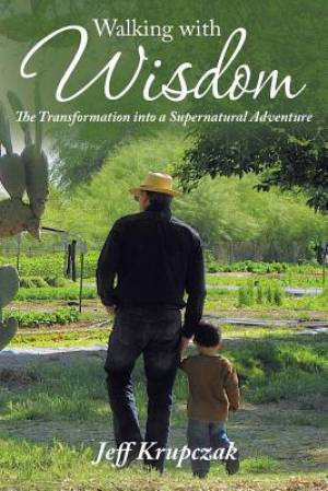Walking with Wisdom: The Transformation into a Supernatural Adventure