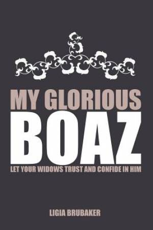 My Glorious Boaz: LET YOUR WIDOWS TRUST AND CONFIDE IN HIM