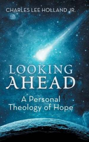 Looking Ahead: A Personal Theology of Hope