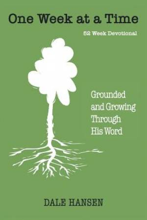 One Week at a Time: Grounded and Growing Through His Word