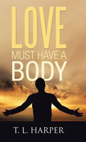 LOVE MUST HAVE A BODY