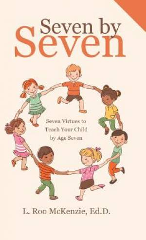 Seven by Seven: Seven Virtues to Teach Your Child by Age Seven