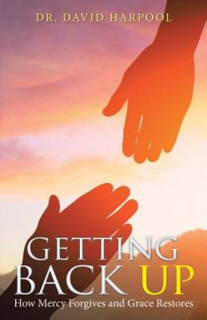Getting Back Up: How Mercy Forgives and Grace Restores