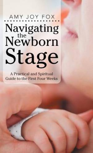 Navigating the Newborn Stage: A Practical and Spiritual Guide to the First Four Weeks