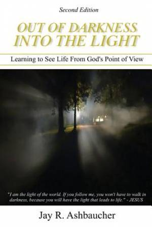 Out of Darkness into the Light: Learning to See Life From God's Point of View