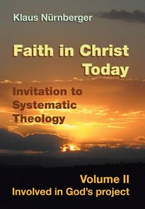 Faith in Christ today Invitation to Systematic Theology: Volume II Involved in God's project