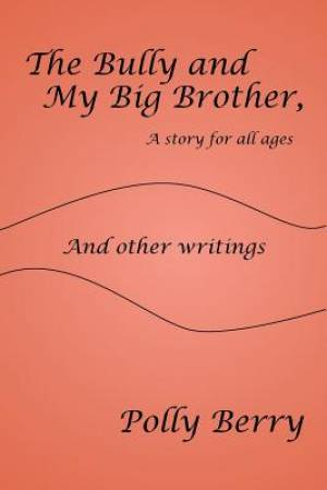 The Bully and My Big Brother, a Story for All Ages