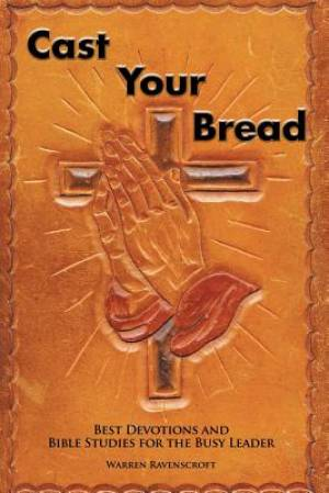 Cast Your Bread: Best Devotions and Bible Studies for the Busy Leader