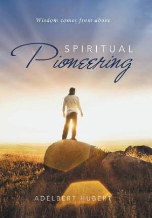 SPIRITUAL PIONEERING: Wisdom comes from above