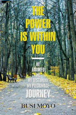 The Power Is Within You: He Favored Me_My Testimony/My Pilgrimage Journey.