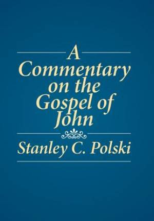 A Commentary on the Gospel of John: Stanley C. Polski