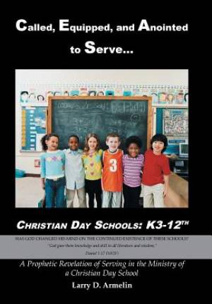 Called, Equipped, and Anointed to Serve Christian Day Schools: K3-12th