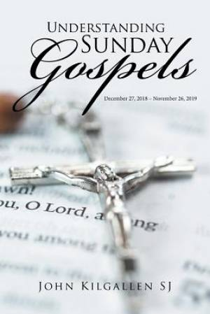 Understanding Sunday Gospels: December 27, 2018-November 26, 2019