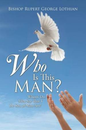 Who Is This Man?: Whom' Do Men Say That I the Son of Man Am?