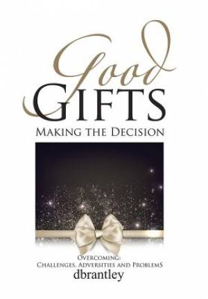 Good Gifts: Overcoming: Challenges, Adversities and Problems