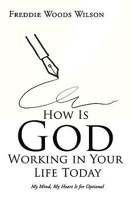 How Is God Working in Your Life Today: My Mind, My Heart Is for Optional