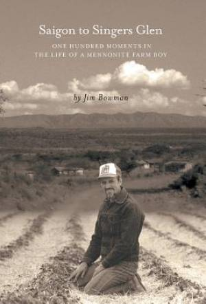 Saigon to Singers Glen: One Hundred Moments in the Life of a Mennonite Farm Boy