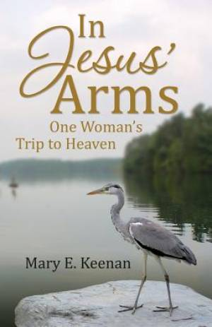 In Jesus' Arms: One Woman's Trip to Heaven