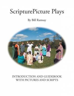 ScripturePicture Plays: Introduction and Guidebook with Pictures and Scripts
