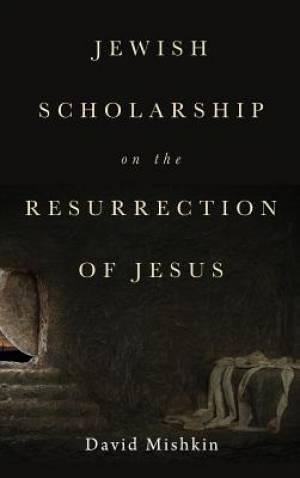 Jewish Scholarship on the Resurrection of Jesus