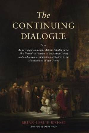 The Continuing Dialogue: An Investigation into the Artistic Afterlife of the Five Narratives Peculiar to the Fourth Gospel and an Assessment of Their