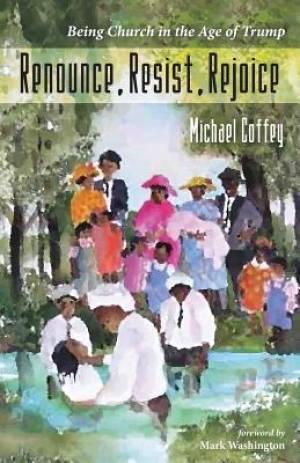 Renounce, Resist, Rejoice