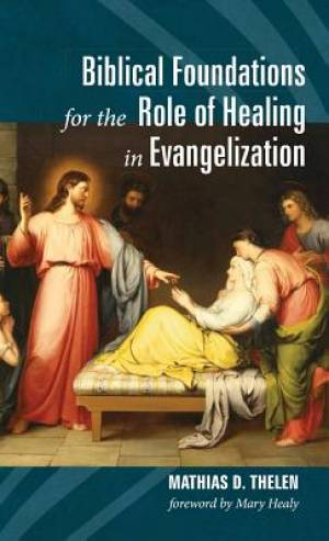 Biblical Foundations for the Role of Healing in Evangelization