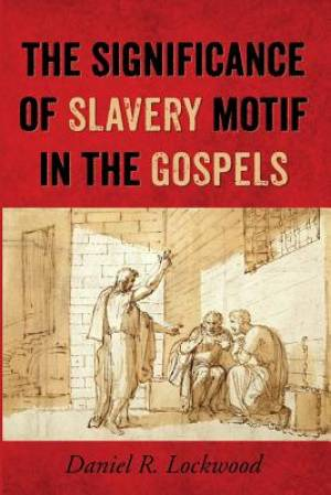 The Significance of Slavery Motif in the Gospels