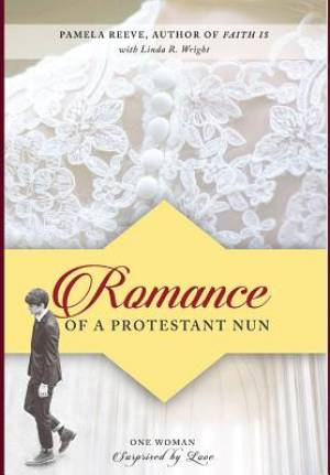 Romance of a Protestant Nun: One Woman Surprised by Love