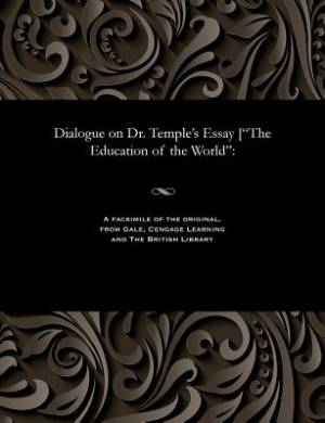 """Dialogue on Dr. Temple's Essay [""""The Education of the World"""":"""