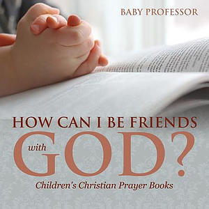 How Can I Be Friends with God? - Children's Christian Prayer Books