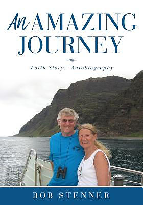 AN AMAZING JOURNEY: Faith Story - Autobiography