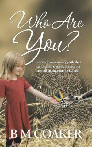 Who Are You?: On the Evolutionary Path That Can Lead to Transhumanism or Created in the Image of God?