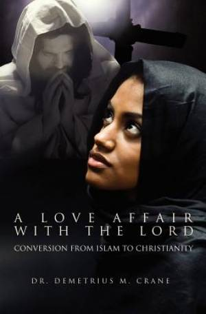 A Love Affair with the Lord: Conversion from Islam to Christianity