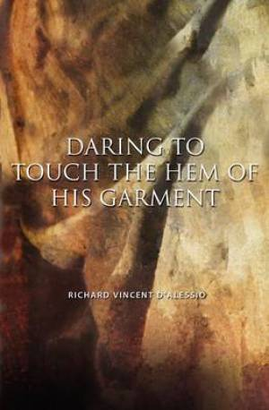Daring to Touch the Hem of His Garment