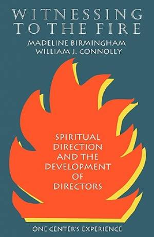 Witnessing to the Fire; Spiritual Direction and the Development of Directors - One Center's Experience