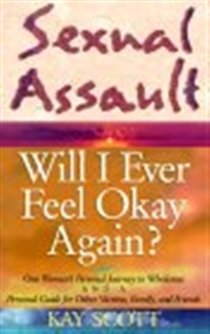 Sexual Assault: Will I Feel Ok?: Will I Feel Ok?: Will I Feel Ok?