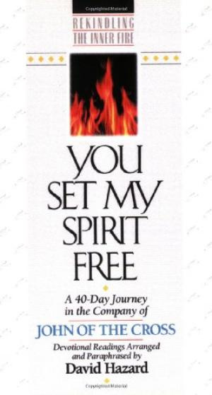 You Set My Spirit Free: A 40-Day Journey in the Company of John of the Cross : Devotional Readings