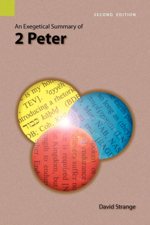 An Exegetical Summary of 2nd Peter, 2nd Edition