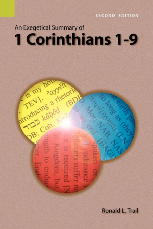 An Exegetical Summary of 1 Corinthians 1-9, 2nd Edition