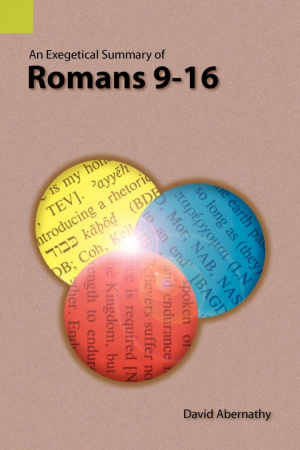 An Exegetical Summary of Romans 9-16