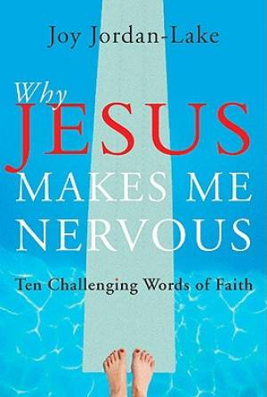 Why Jesus Makes Me Nervous