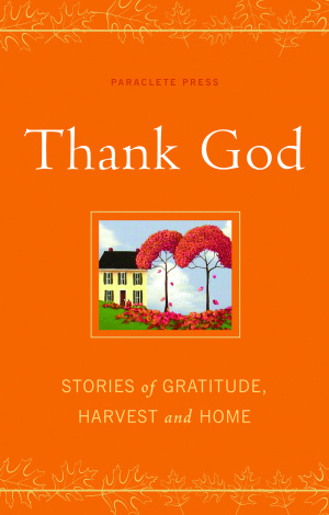 Thank God : Stories Of Gratitude Harvest And Home