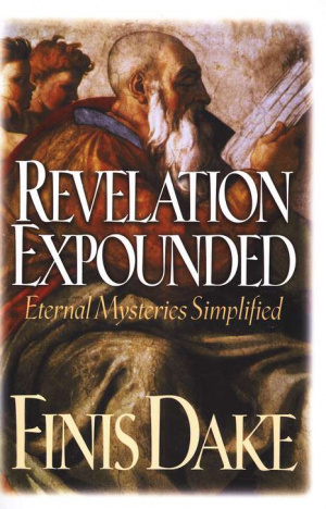 Revelation Expounded : Eternal Mysteries Simplified