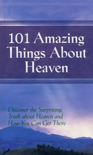 101 Amazing Things About Heaven Hb