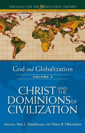 God and Globalization Volume 3: Christ and the Dominions of Civilization