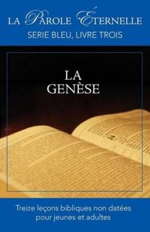La Genese (La Parole Eternelle, Serie Bleu, Livre Trois)
