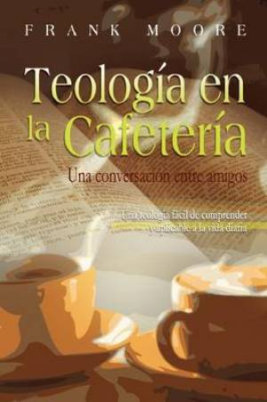 TEOLOGIA EN LA CAFETERIA (Spanish: Coffee Shop Theology)